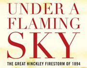 """Under a Flaming Sky"" tells story of Hinckley fire"